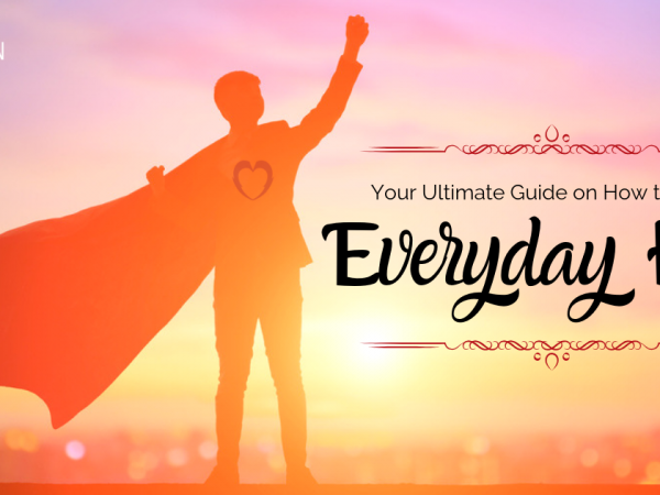 Your Ultimate Guide on How to Be an Everyday Hero Image