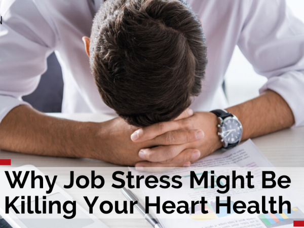Job Stress Might be Killing Your Heart Health