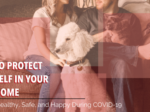 How to Protect Yourself in Your Own Home – Staying Healthy, Safe, and Happy During COVID-19 Image